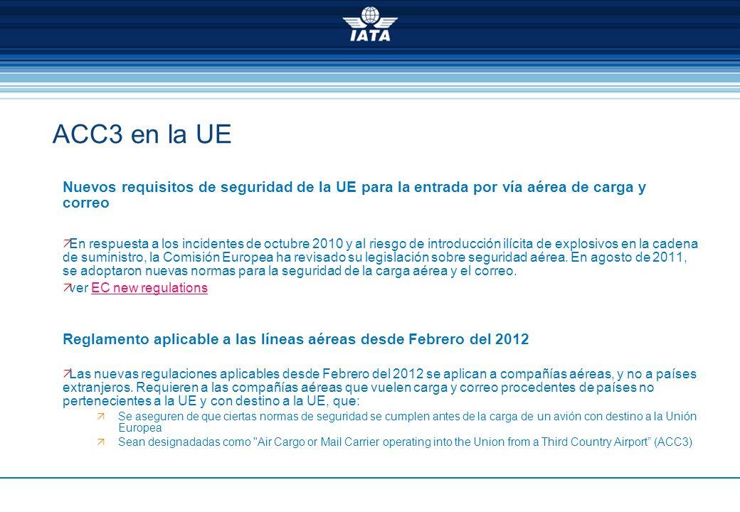 ACC3 en la UE Nuevos requisitos de seguridad de la UE para la entrada por vía aérea de carga y correo En respuesta a los incidentes de octubre 2010 y