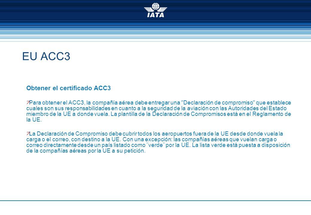 EU ACC3 Obtener el certificado ACC3 Para obtener el ACC3, la compañía aérea debe entregar una