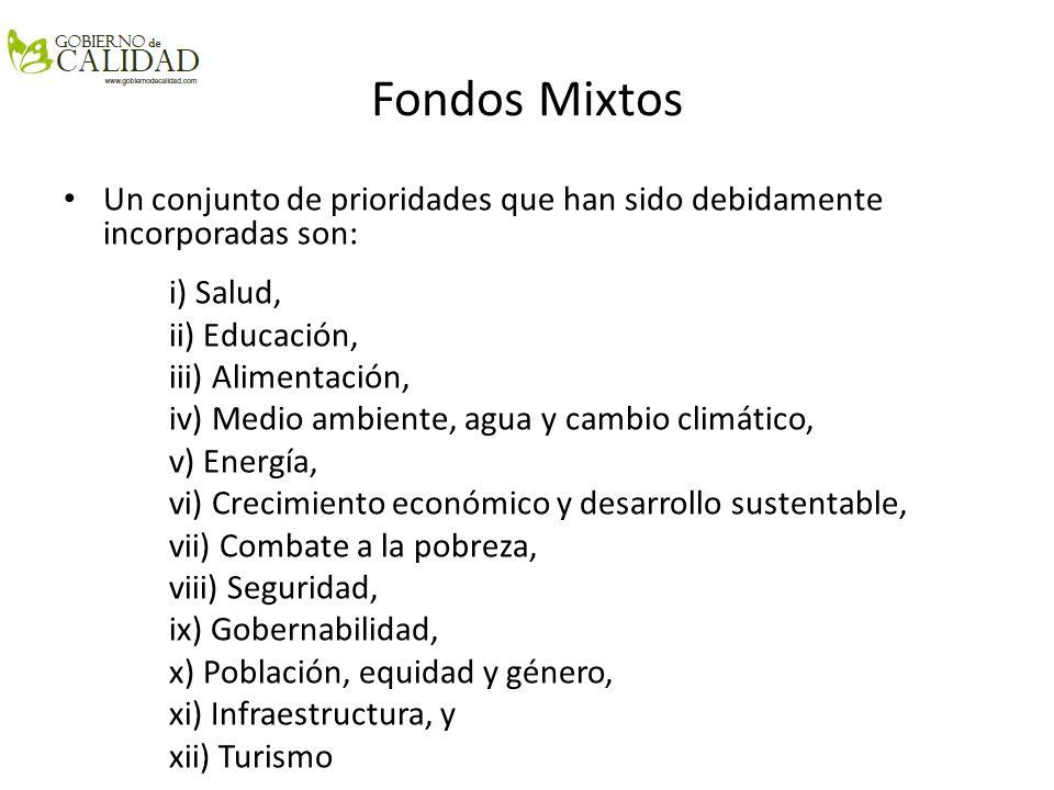 Fondos Mixtos Un conjunto de prioridades que han sido debidamente incorporadas son: i) Salud, ii) Educación, iii) Alimentación, iv) Medio ambiente, ag