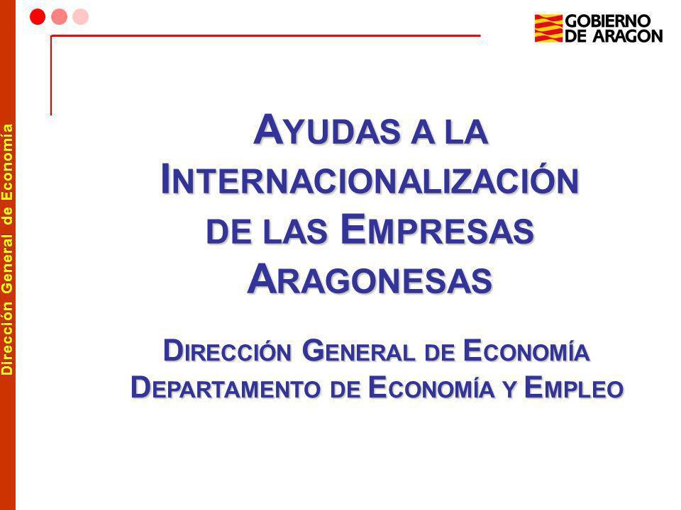 Dirección General de Economía A YUDAS A LA I NTERNACIONALIZACIÓN DE LAS E MPRESAS A RAGONESAS D IRECCIÓN G ENERAL DE E CONOMÍA D EPARTAMENTO DE E CONO
