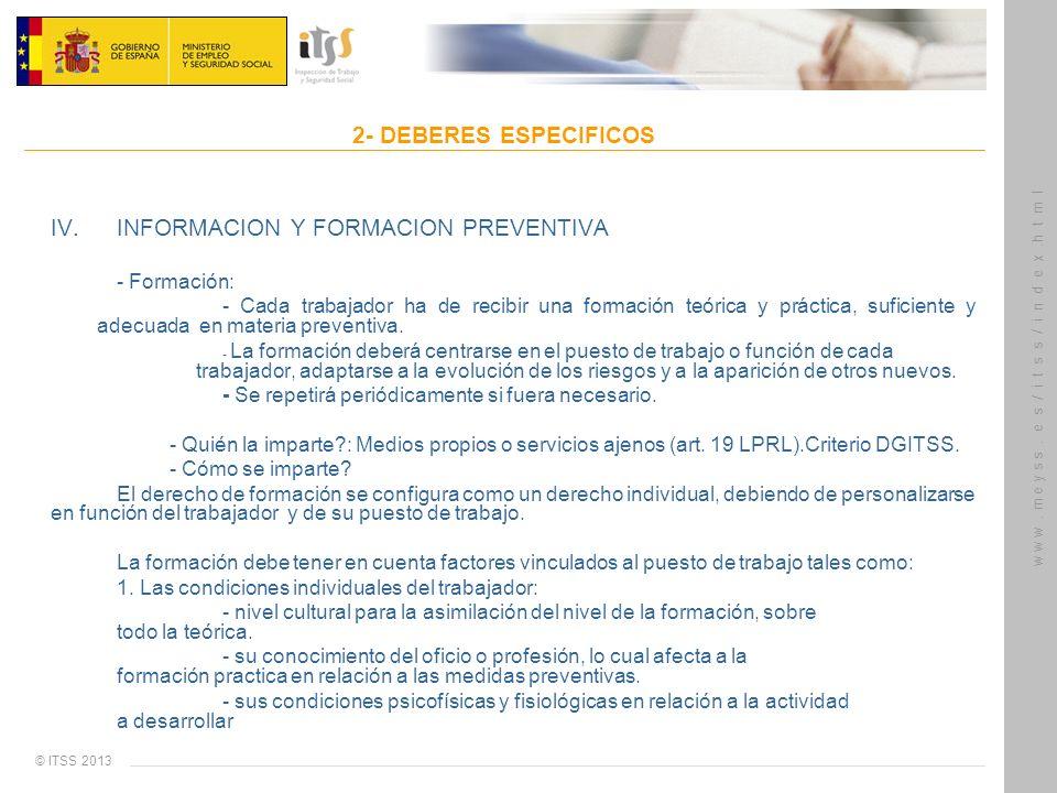 © ITSS 2013 w w w. m e y s s. e s / i t s s / i n d e x.h t m l 2- DEBERES ESPECIFICOS IV. INFORMACION Y FORMACION PREVENTIVA - Formación: - Cada trab