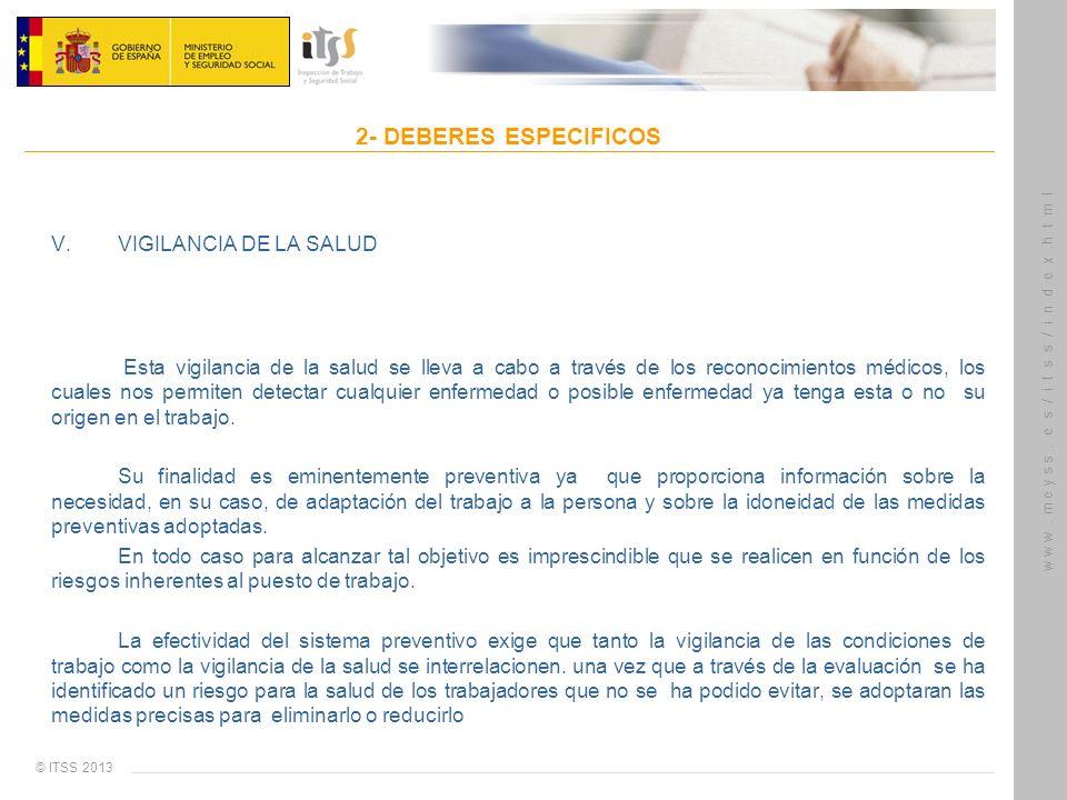 © ITSS 2013 w w w. m e y s s. e s / i t s s / i n d e x.h t m l 2- DEBERES ESPECIFICOS V. VIGILANCIA DE LA SALUD Esta vigilancia de la salud se lleva
