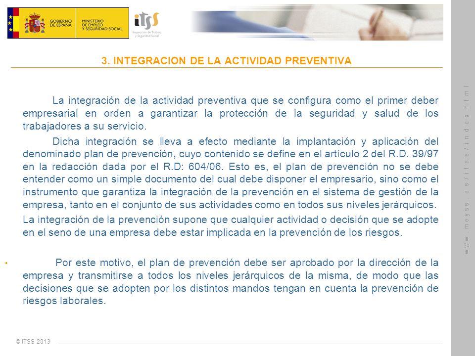 © ITSS 2013 w w w. m e y s s. e s / i t s s / i n d e x.h t m l 3. INTEGRACION DE LA ACTIVIDAD PREVENTIVA La integración de la actividad preventiva qu