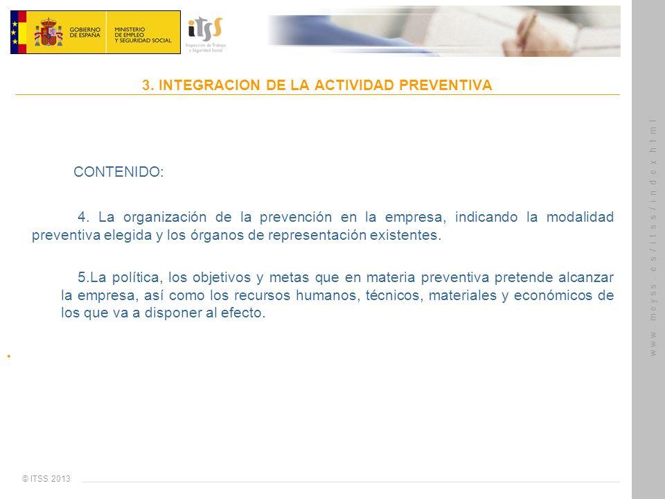 © ITSS 2013 w w w. m e y s s. e s / i t s s / i n d e x.h t m l 3. INTEGRACION DE LA ACTIVIDAD PREVENTIVA CONTENIDO: 4. La organización de la prevenci