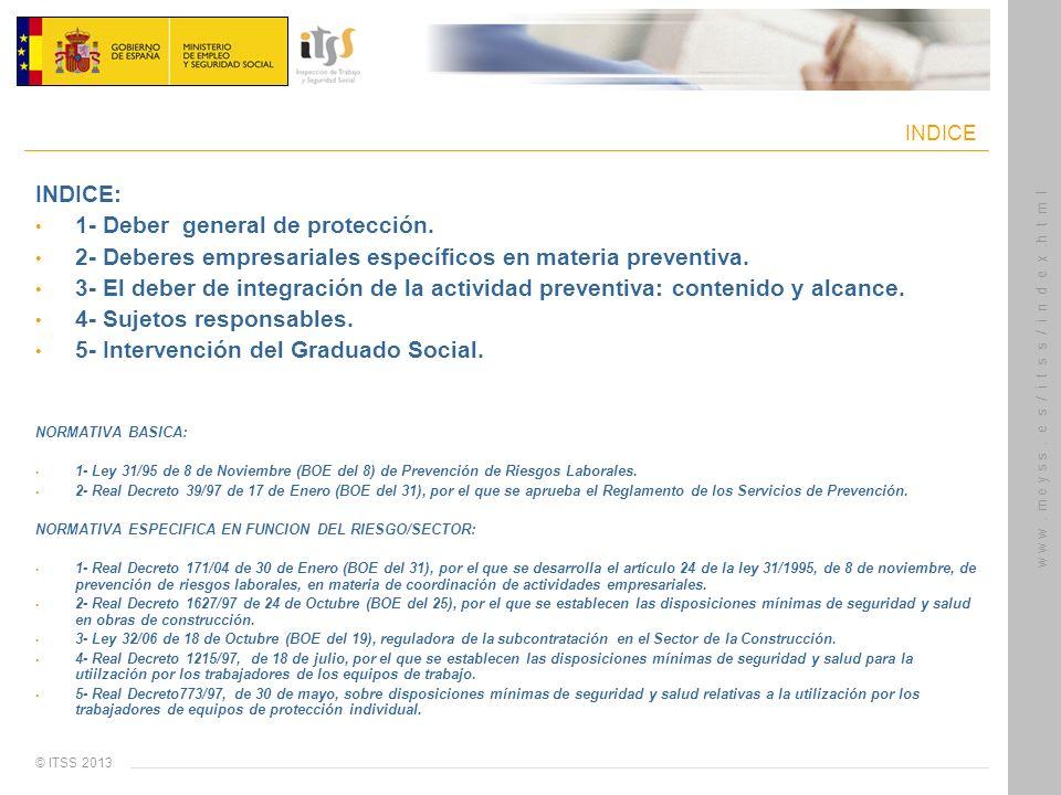© ITSS 2013 w w w. m e y s s. e s / i t s s / i n d e x.h t m l INDICE: 1- Deber general de protección. 2- Deberes empresariales específicos en materi