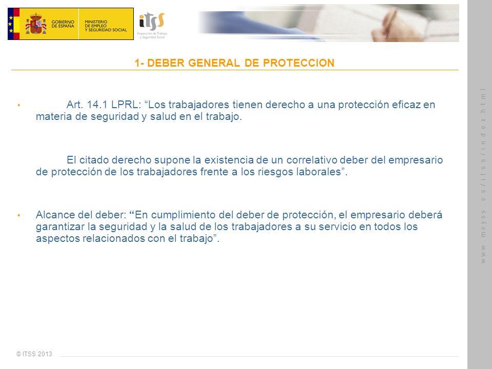 © ITSS 2013 w w w. m e y s s. e s / i t s s / i n d e x.h t m l 1- DEBER GENERAL DE PROTECCION Art. 14.1 LPRL: Los trabajadores tienen derecho a una p