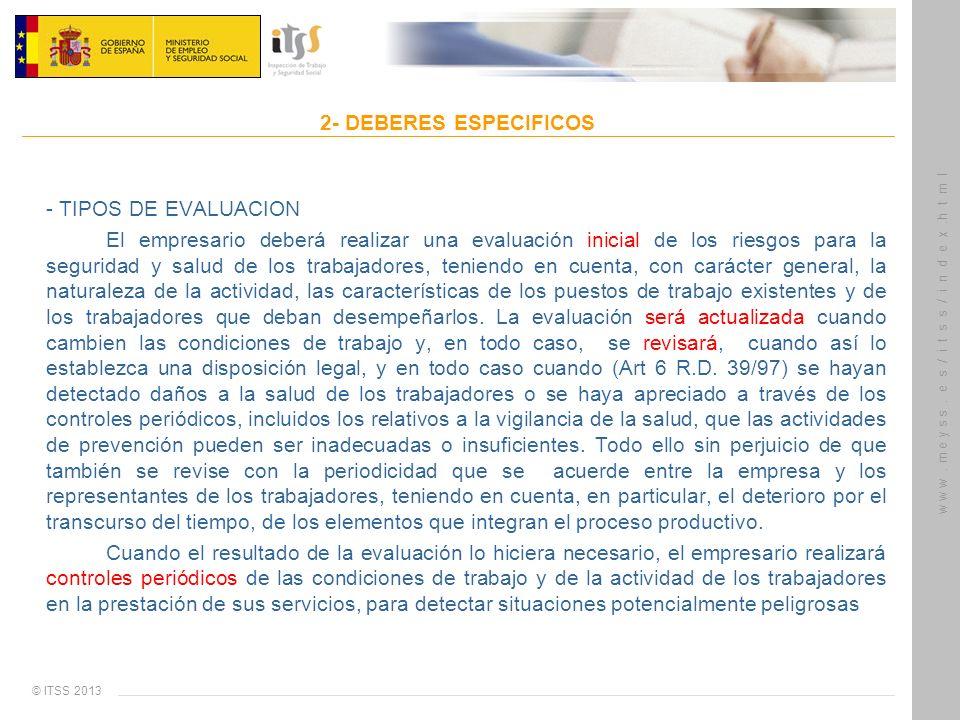 © ITSS 2013 w w w. m e y s s. e s / i t s s / i n d e x.h t m l 2- DEBERES ESPECIFICOS - TIPOS DE EVALUACION El empresario deberá realizar una evaluac