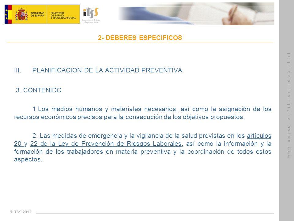 © ITSS 2013 w w w. m e y s s. e s / i t s s / i n d e x.h t m l 2- DEBERES ESPECIFICOS III. PLANIFICACION DE LA ACTIVIDAD PREVENTIVA 3. CONTENIDO 1.Lo