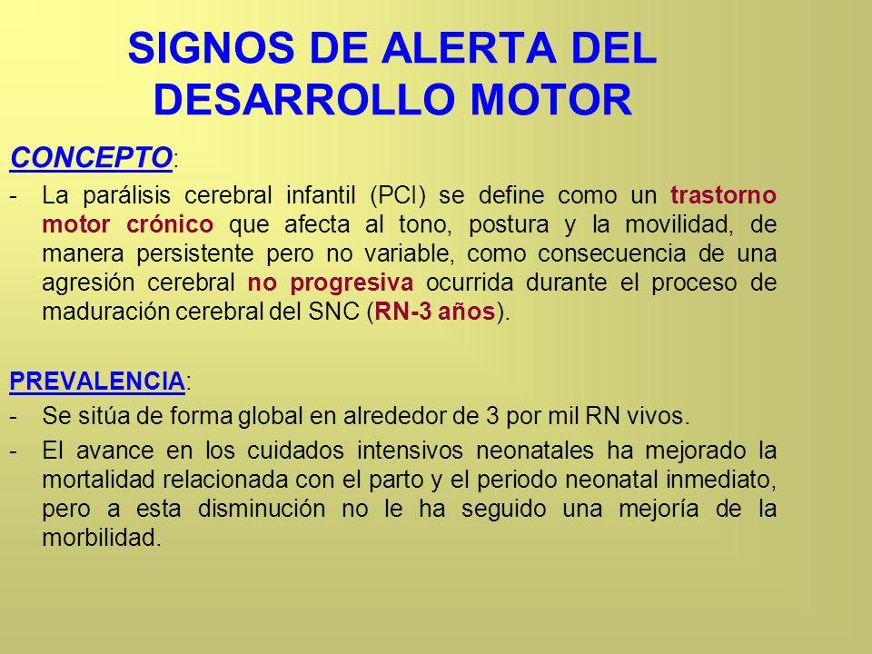 SIGNOS DE ALERTA DEL DESARROLLO MOTOR CONCEPTO : -La parálisis cerebral infantil (PCI) se define como un trastorno motor crónico que afecta al tono, p