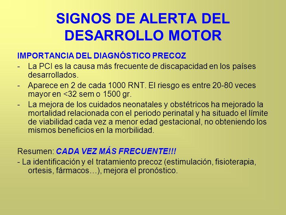 SIGNOS DE ALERTA DEL DESARROLLO MOTOR IMPORTANCIA DEL DIAGNÓSTICO PRECOZ -La PCI es la causa más frecuente de discapacidad en los países desarrollados