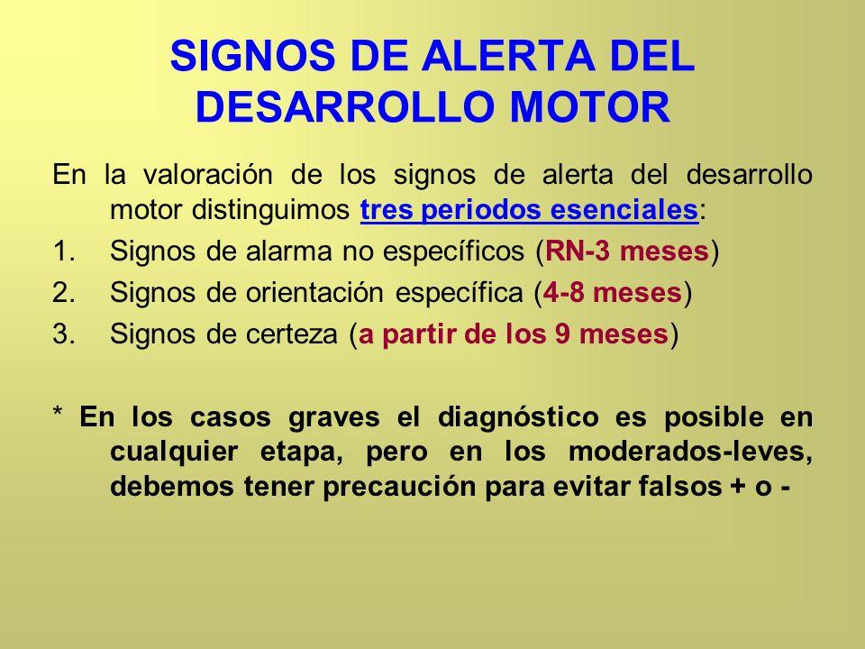 SIGNOS DE ALERTA DEL DESARROLLO MOTOR En la valoración de los signos de alerta del desarrollo motor distinguimos tres periodos esenciales: 1.Signos de