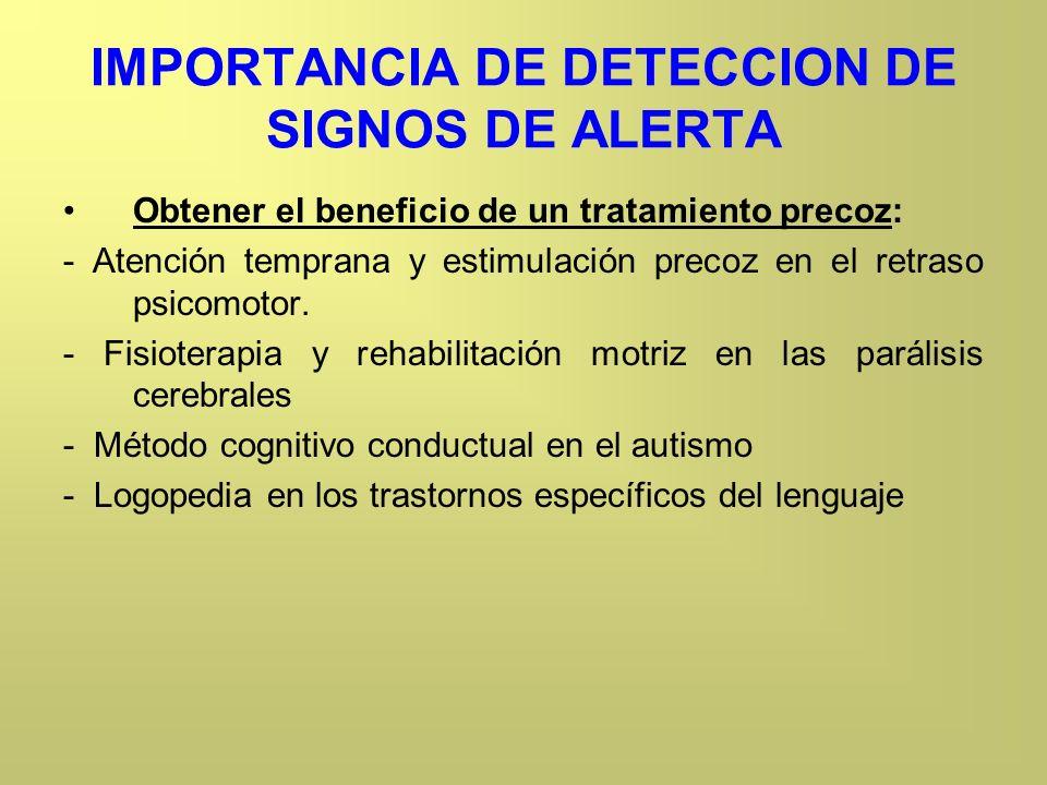 IMPORTANCIA DE DETECCION DE SIGNOS DE ALERTA Obtener el beneficio de un tratamiento precoz: - Atención temprana y estimulación precoz en el retraso ps