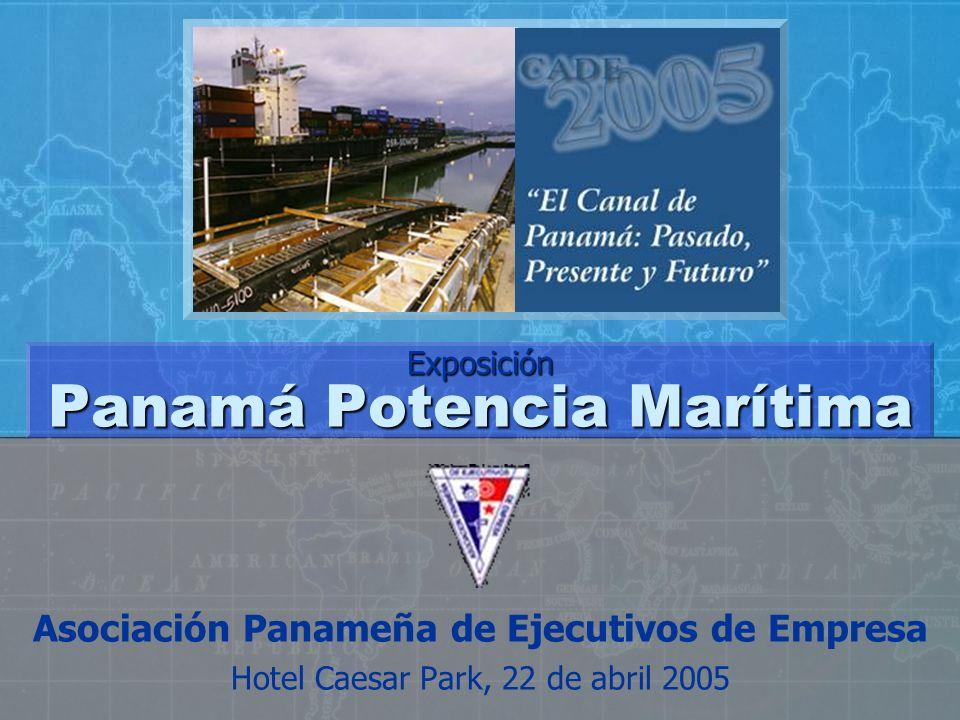 Asociación Panameña de Ejecutivos de Empresa Hotel Caesar Park, 22 de abril 2005 Panamá Potencia Marítima Exposición