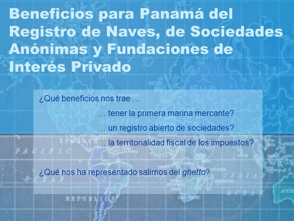 Beneficios para Panamá del Registro de Naves, de Sociedades Anónimas y Fundaciones de Interés Privado ¿Qué beneficios nos trae … … tener la primera ma
