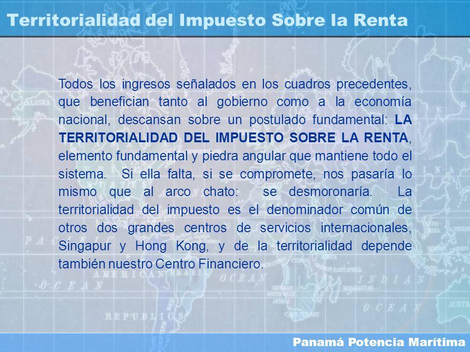 Panamá Potencia Marítima Territorialidad del Impuesto Sobre la Renta Todos los ingresos señalados en los cuadros precedentes, que benefician tanto al