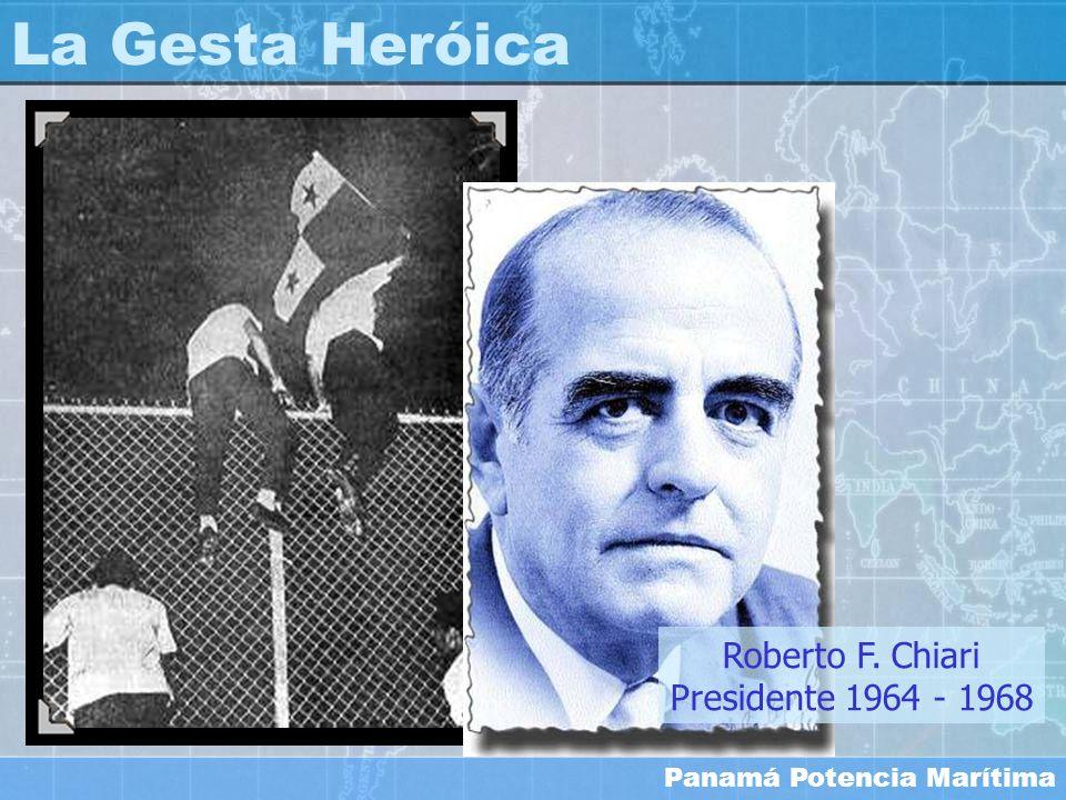 Panamá Potencia Marítima La Gesta Heróica Roberto F. Chiari Presidente 1964 - 1968