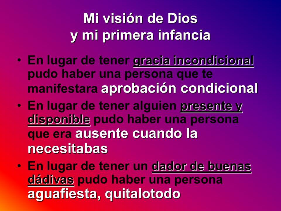 Mi visión de Dios y mi primera infancia gracia incondicional aprobación condicionalEn lugar de tener gracia incondicional pudo haber una persona que t