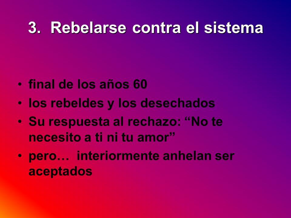 final de los años 60 los rebeldes y los desechados Su respuesta al rechazo: No te necesito a ti ni tu amor pero… interiormente anhelan ser aceptados