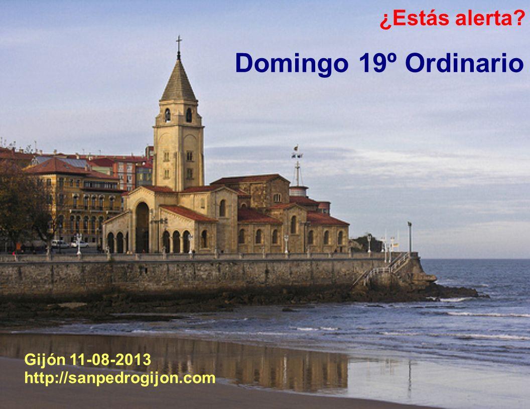 ¿Estás alerta? Gijón 11-08-2013 http://sanpedrogijon.com Domingo 19º Ordinario