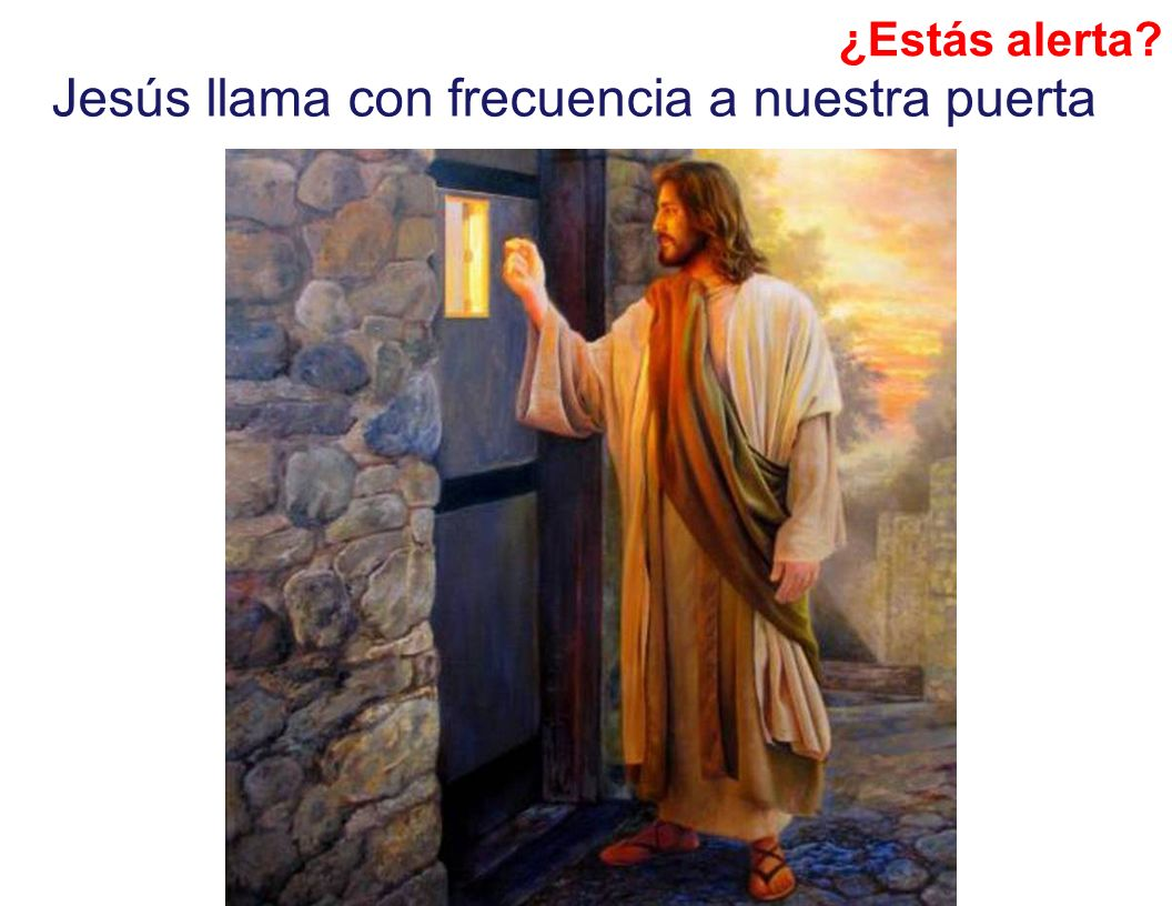 ¿Estás alerta? Jesús llama con frecuencia a nuestra puerta