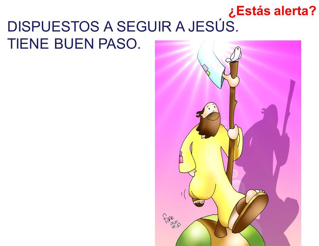 ¿Estás alerta? DISPUESTOS A SEGUIR A JESÚS. TIENE BUEN PASO.