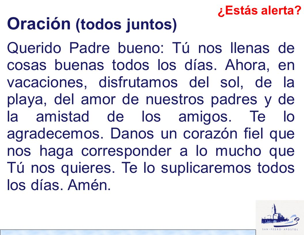 Oración (todos juntos) Querido Padre bueno: Tú nos llenas de cosas buenas todos los días. Ahora, en vacaciones, disfrutamos del sol, de la playa, del