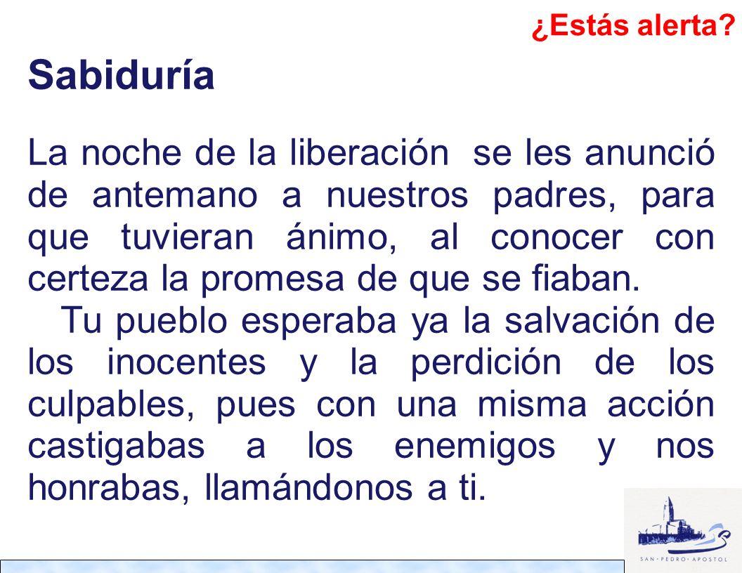 Sabiduría La noche de la liberación se les anunció de antemano a nuestros padres, para que tuvieran ánimo, al conocer con certeza la promesa de que se