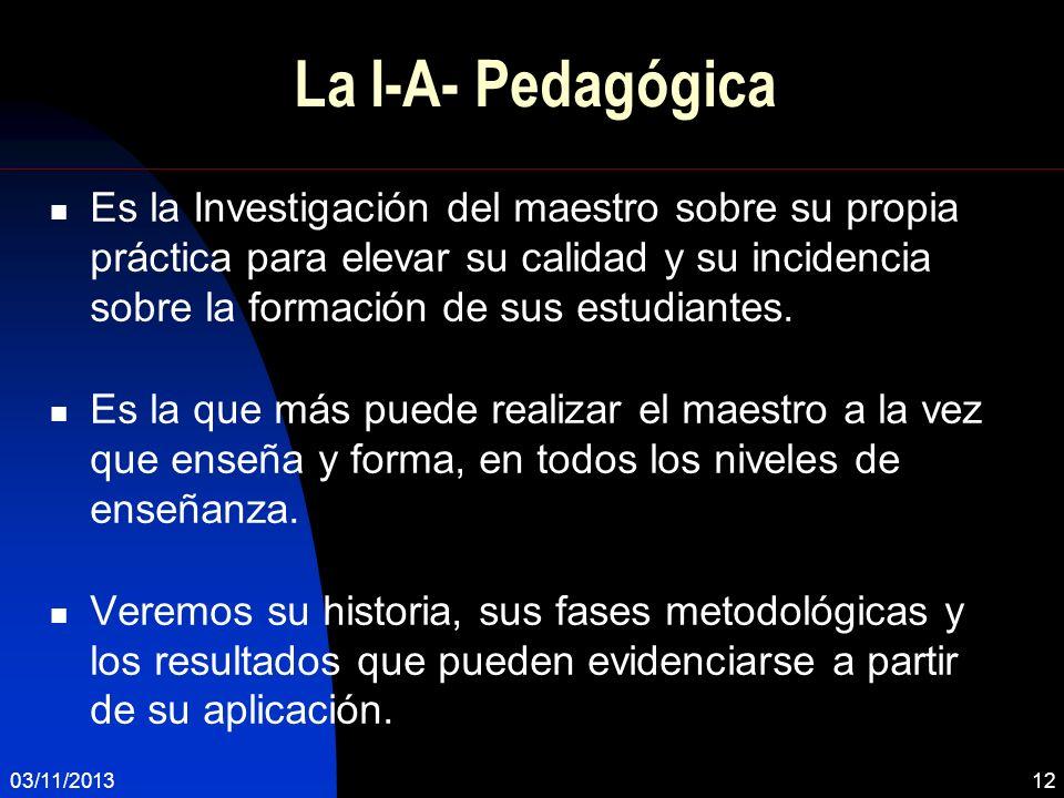 La I-A- Pedagógica Es la Investigación del maestro sobre su propia práctica para elevar su calidad y su incidencia sobre la formación de sus estudiant