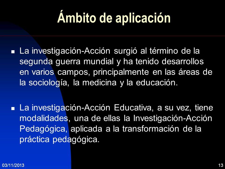 Ámbito de aplicación La investigación-Acción surgió al término de la segunda guerra mundial y ha tenido desarrollos en varios campos, principalmente e