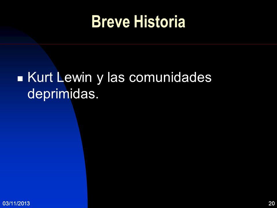 03/11/201320 Breve Historia Kurt Lewin y las comunidades deprimidas.