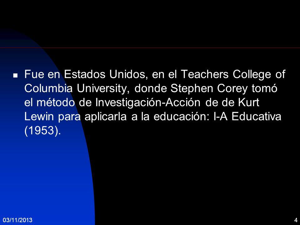 Fue en Estados Unidos, en el Teachers College of Columbia University, donde Stephen Corey tomó el método de Investigación-Acción de de Kurt Lewin para