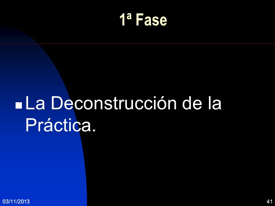 1ª Fase La Deconstrucción de la Práctica. 03/11/201341