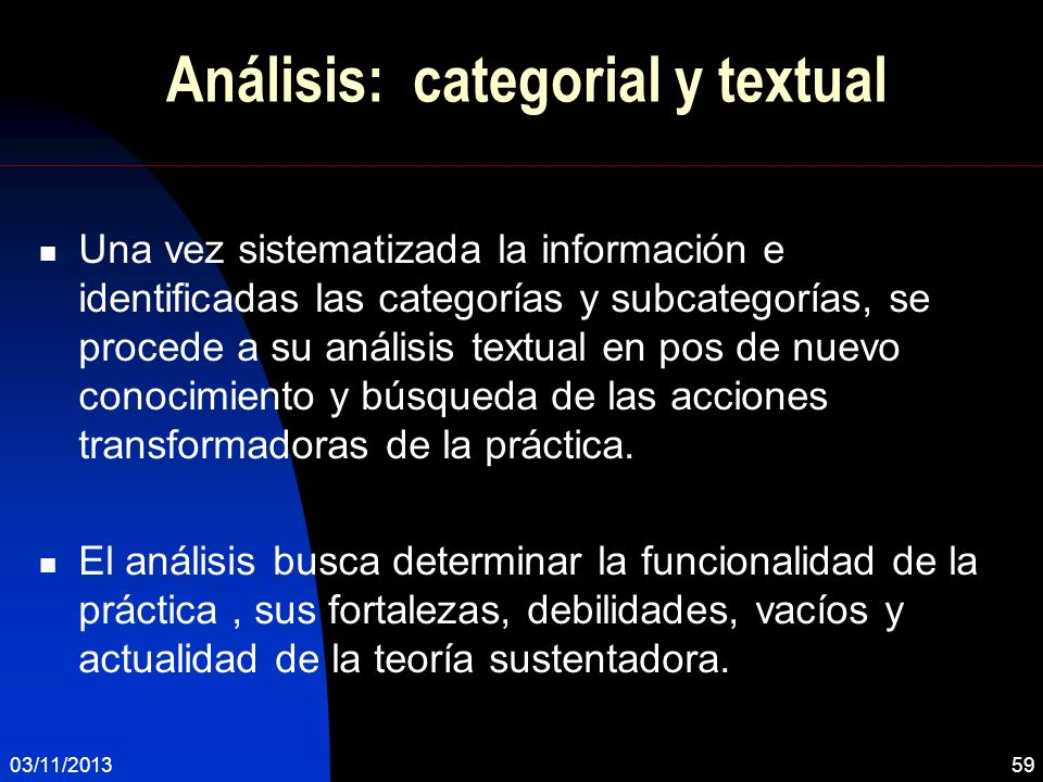Análisis: categorial y textual Una vez sistematizada la información e identificadas las categorías y subcategorías, se procede a su análisis textual e