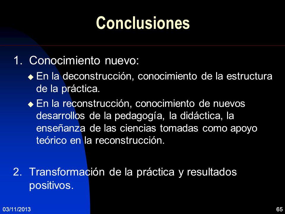 Conclusiones 1.Conocimiento nuevo: En la deconstrucción, conocimiento de la estructura de la práctica. En la reconstrucción, conocimiento de nuevos de