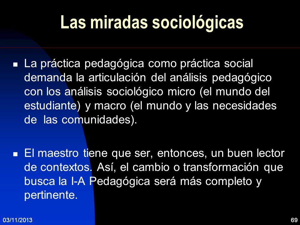 Las miradas sociológicas La práctica pedagógica como práctica social demanda la articulación del análisis pedagógico con los análisis sociológico micr