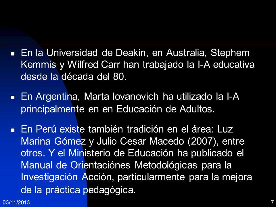 En la Universidad de Deakin, en Australia, Stephem Kemmis y Wilfred Carr han trabajado la I-A educativa desde la década del 80. En Argentina, Marta Io