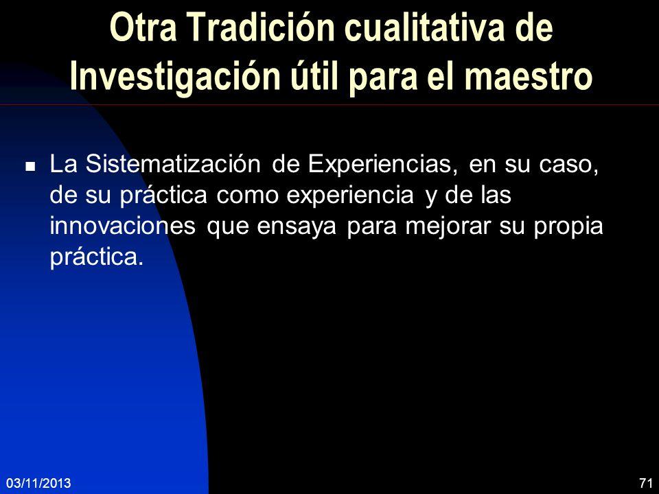 Otra Tradición cualitativa de Investigación útil para el maestro La Sistematización de Experiencias, en su caso, de su práctica como experiencia y de