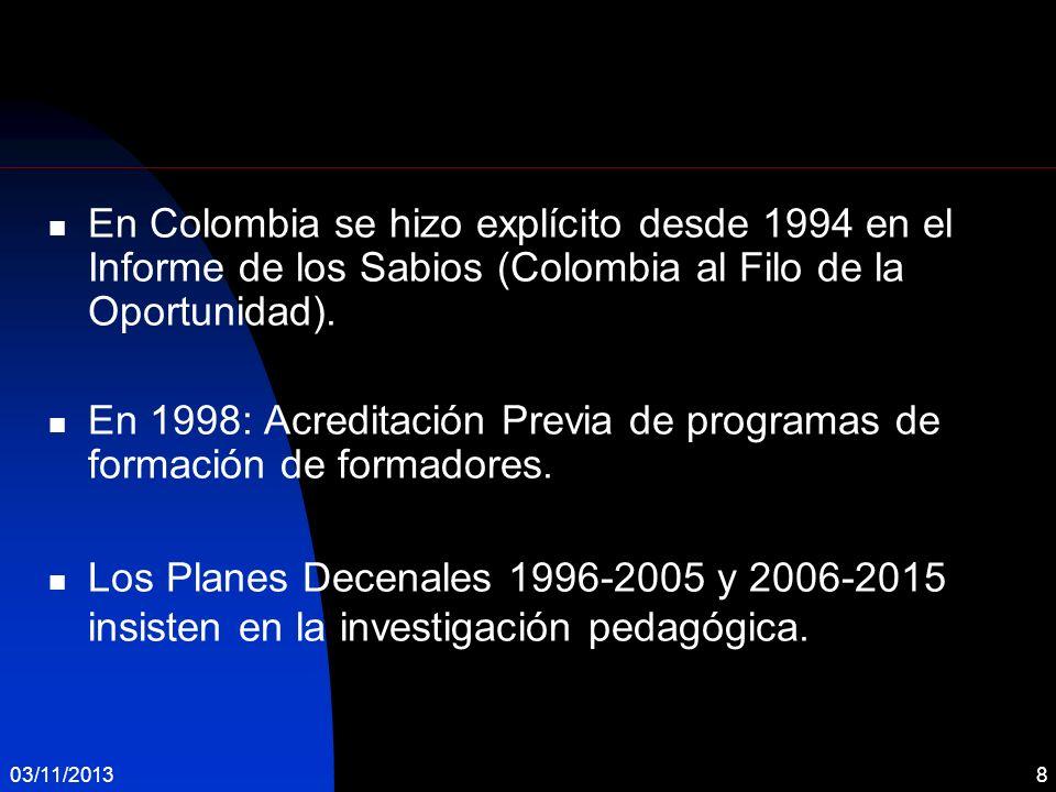 En Colombia se hizo explícito desde 1994 en el Informe de los Sabios (Colombia al Filo de la Oportunidad). En 1998: Acreditación Previa de programas d