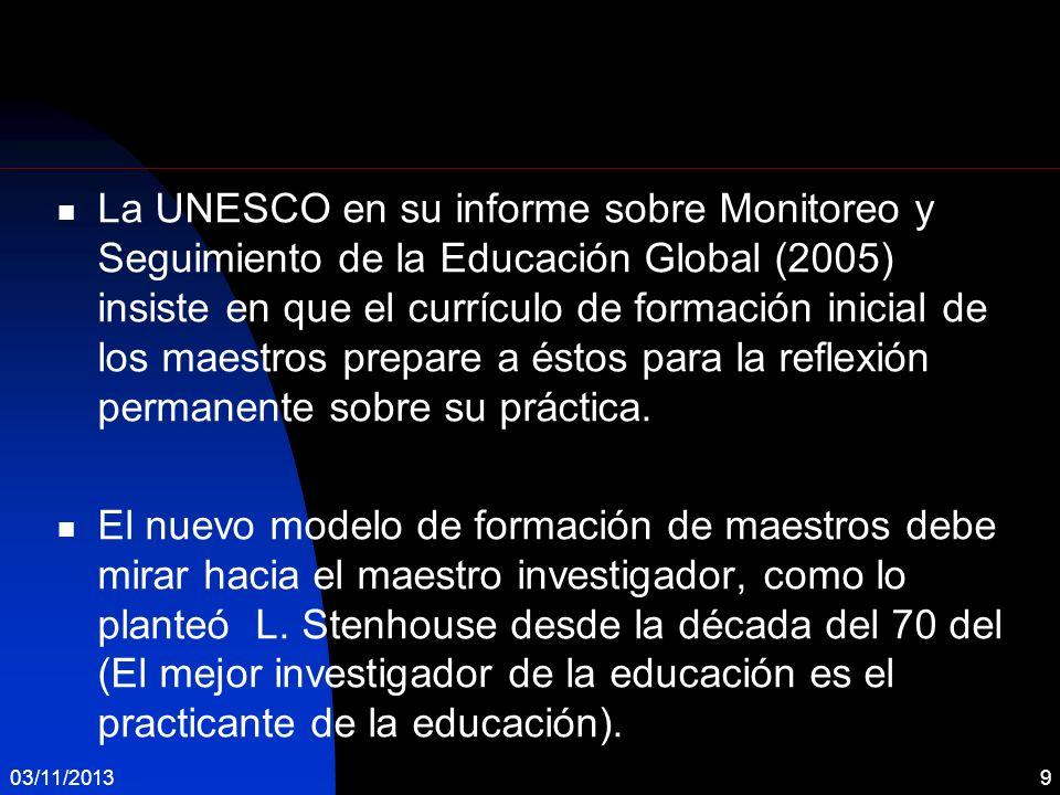 La UNESCO en su informe sobre Monitoreo y Seguimiento de la Educación Global (2005) insiste en que el currículo de formación inicial de los maestros p