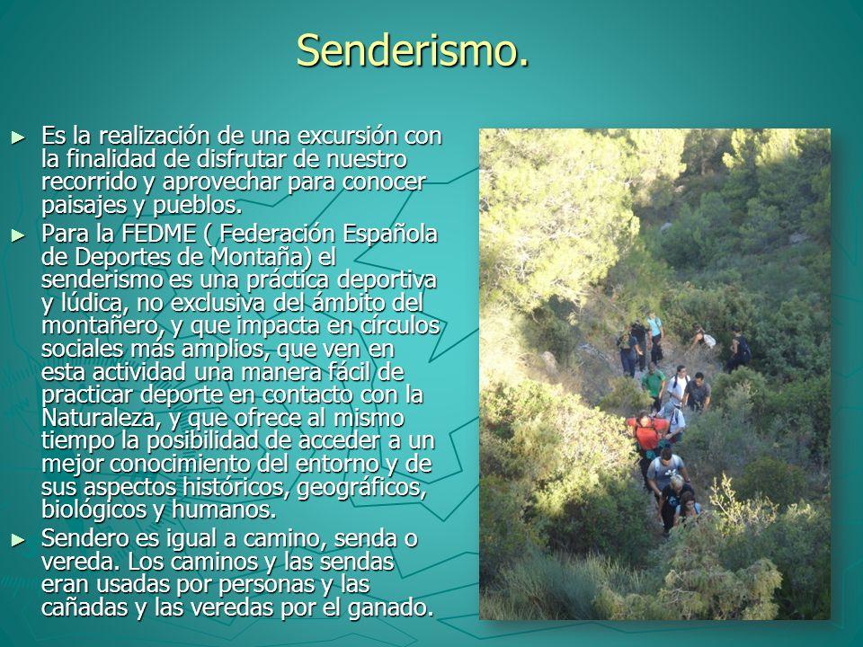 Senderismo. Es la realización de una excursión con la finalidad de disfrutar de nuestro recorrido y aprovechar para conocer paisajes y pueblos. Es la