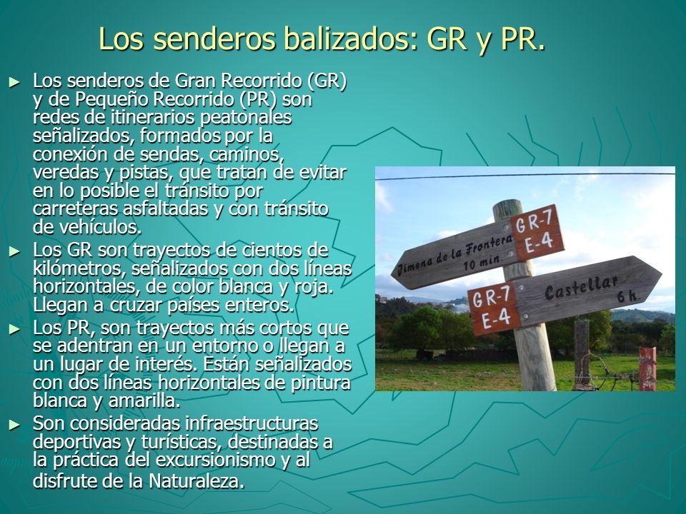 Los senderos balizados: GR y PR. Los senderos balizados: GR y PR. Los senderos de Gran Recorrido (GR) y de Pequeño Recorrido (PR) son redes de itinera