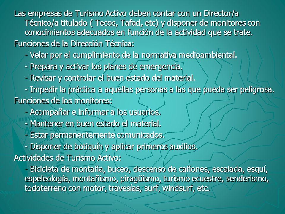 Las empresas de Turismo Activo deben contar con un Director/a Técnico/a titulado ( Tecos, Tafad, etc) y disponer de monitores con conocimientos adecua