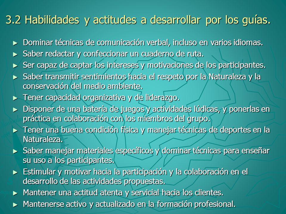 3.2 Habilidades y actitudes a desarrollar por los guías. Dominar técnicas de comunicación verbal, incluso en varios idiomas. Dominar técnicas de comun