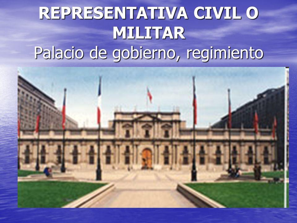 REPRESENTATIVA CIVIL O MILITAR Palacio de gobierno, regimiento