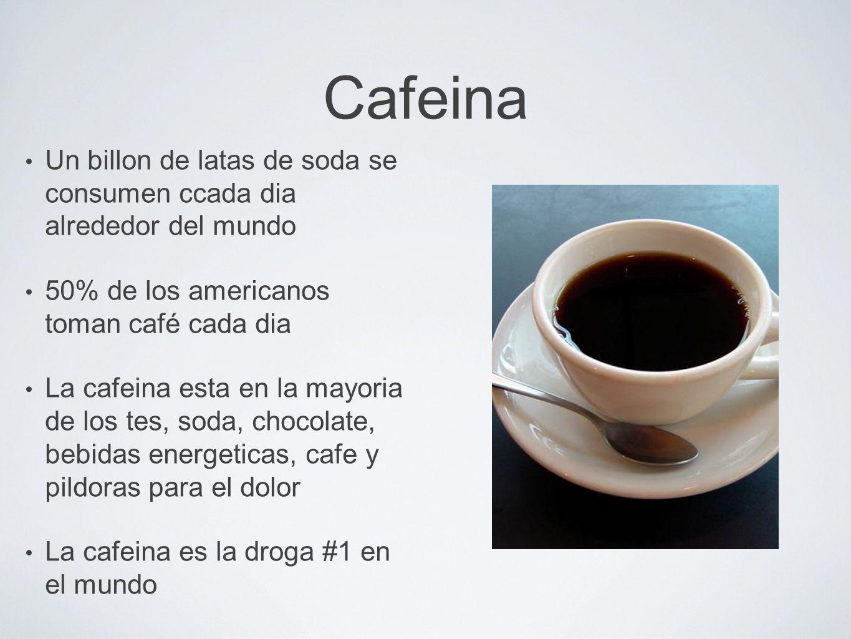 Cafeina Un billon de latas de soda se consumen ccada dia alrededor del mundo 50% de los americanos toman café cada dia La cafeina esta en la mayoria d