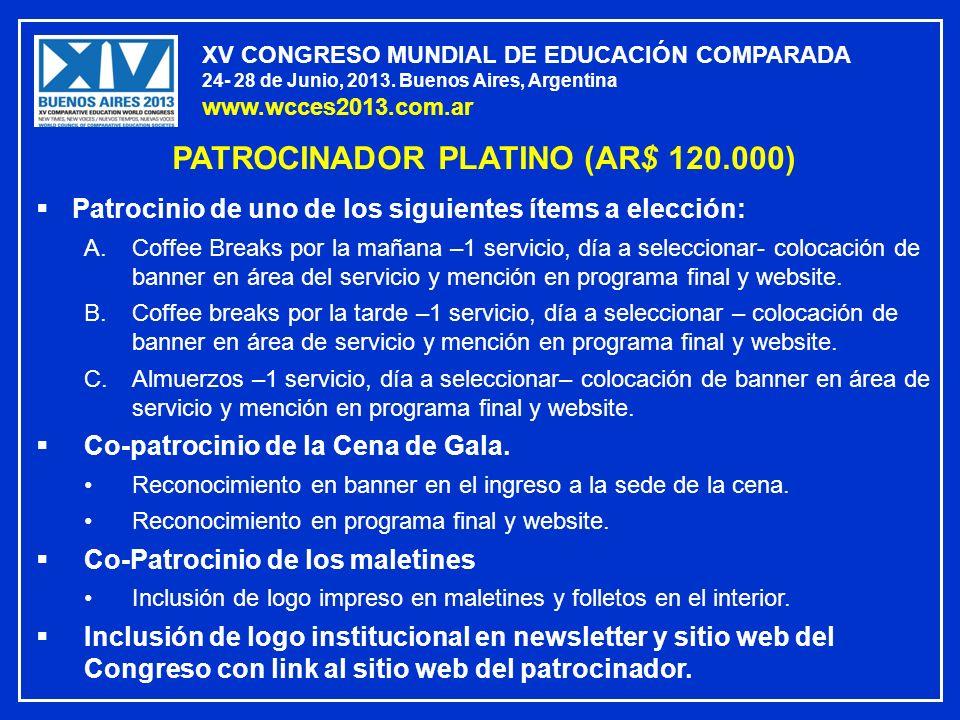 XV CONGRESO MUNDIAL DE EDUCACIÓN COMPARADA 24- 28 de Junio, 2013. Buenos Aires, Argentina www.wcces2013.com.ar PATROCINADOR PLATINO (AR$ 120.000) Patr