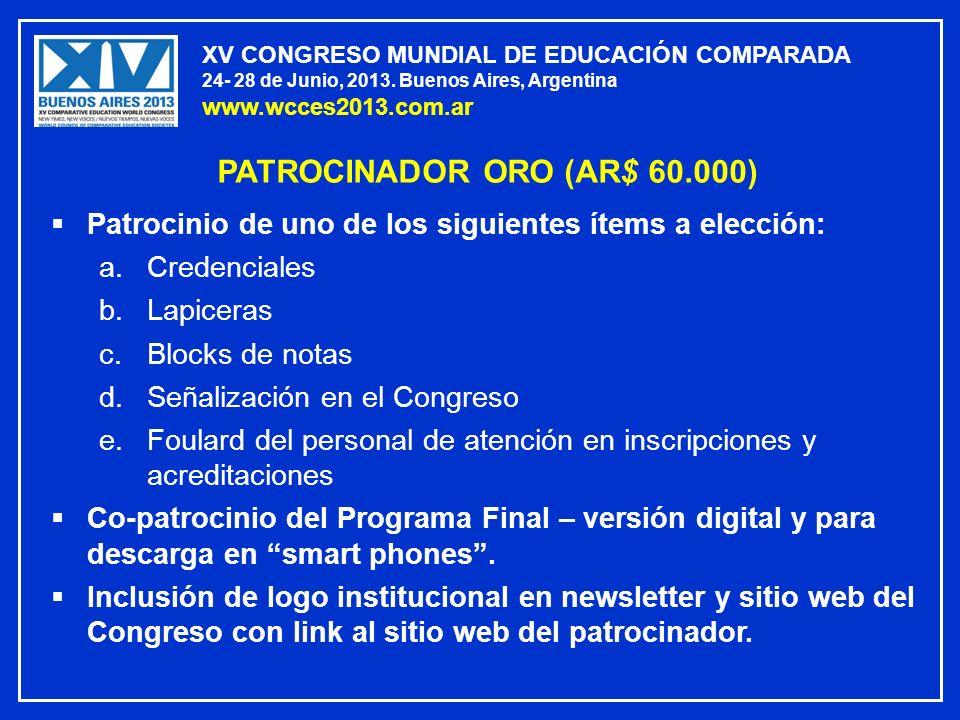 XV CONGRESO MUNDIAL DE EDUCACIÓN COMPARADA 24- 28 de Junio, 2013. Buenos Aires, Argentina www.wcces2013.com.ar PATROCINADOR ORO (AR$ 60.000) Patrocini