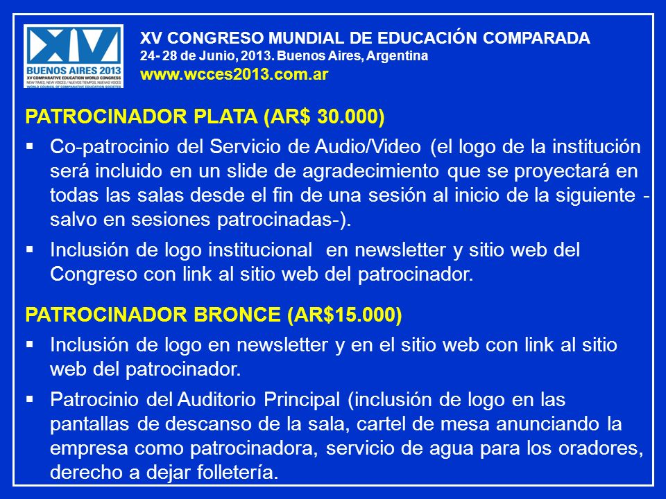 XV CONGRESO MUNDIAL DE EDUCACIÓN COMPARADA 24- 28 de Junio, 2013. Buenos Aires, Argentina www.wcces2013.com.ar PATROCINADOR PLATA (AR$ 30.000) Co-patr