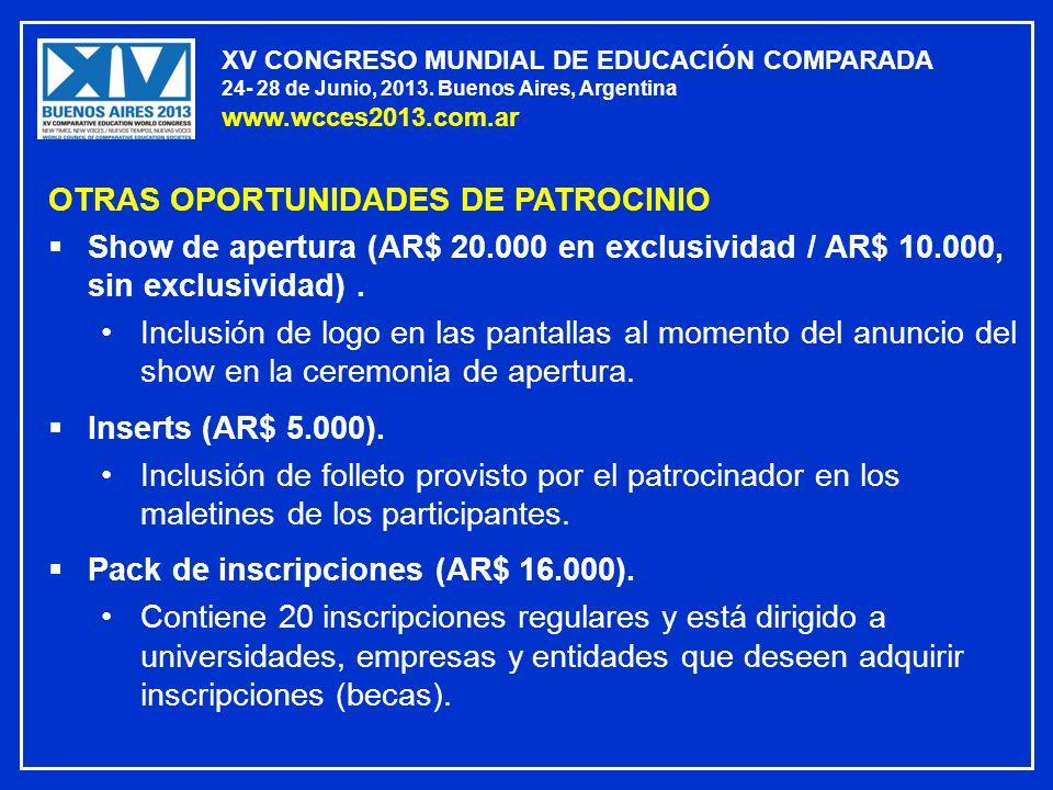 XV CONGRESO MUNDIAL DE EDUCACIÓN COMPARADA 24- 28 de Junio, 2013. Buenos Aires, Argentina www.wcces2013.com.ar OTRAS OPORTUNIDADES DE PATROCINIO Show
