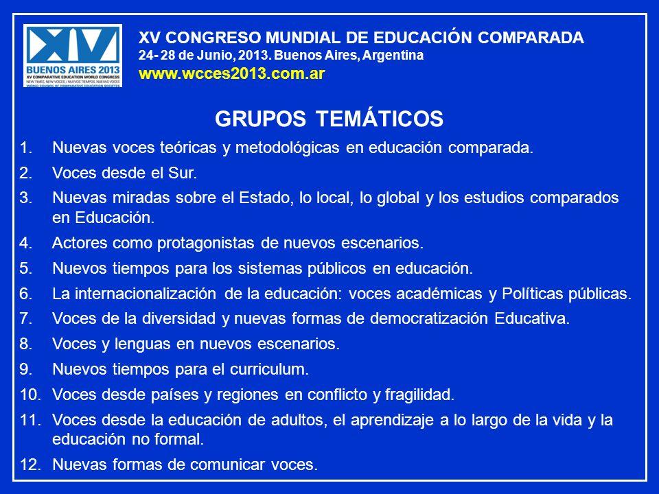 XV CONGRESO MUNDIAL DE EDUCACIÓN COMPARADA 24- 28 de Junio, 2013. Buenos Aires, Argentina www.wcces2013.com.ar GRUPOS TEMÁTICOS 1.Nuevas voces teórica
